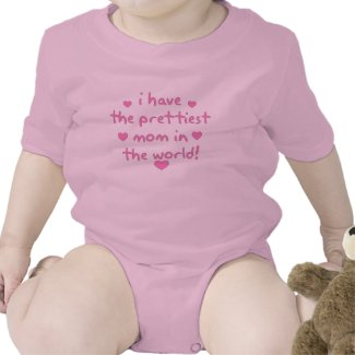 i have the prettiest mom in the world! shirt