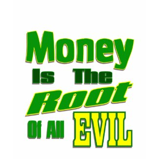 money is the root of all evil shirt
