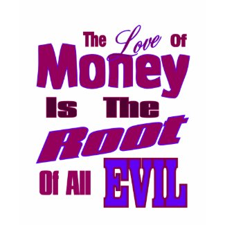 The Love of Money is the Root of All Evil shirt